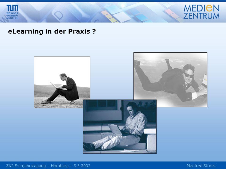 ZKI-Frühjahrstagung – Hamburg – 5.3.2002 Manfred Stross eLearning in der Praxis ?