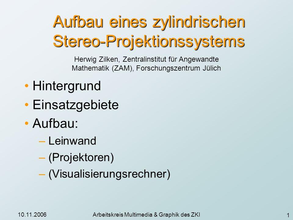 1 10.11.2006Arbeitskreis Multimedia & Graphik des ZKI Aufbau eines zylindrischen Stereo-Projektionssystems Hintergrund Einsatzgebiete Aufbau: – Leinwa