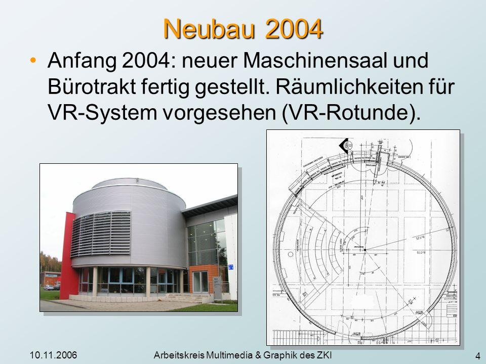 4 10.11.2006Arbeitskreis Multimedia & Graphik des ZKI Neubau 2004 Anfang 2004: neuer Maschinensaal und Bürotrakt fertig gestellt. Räumlichkeiten für V