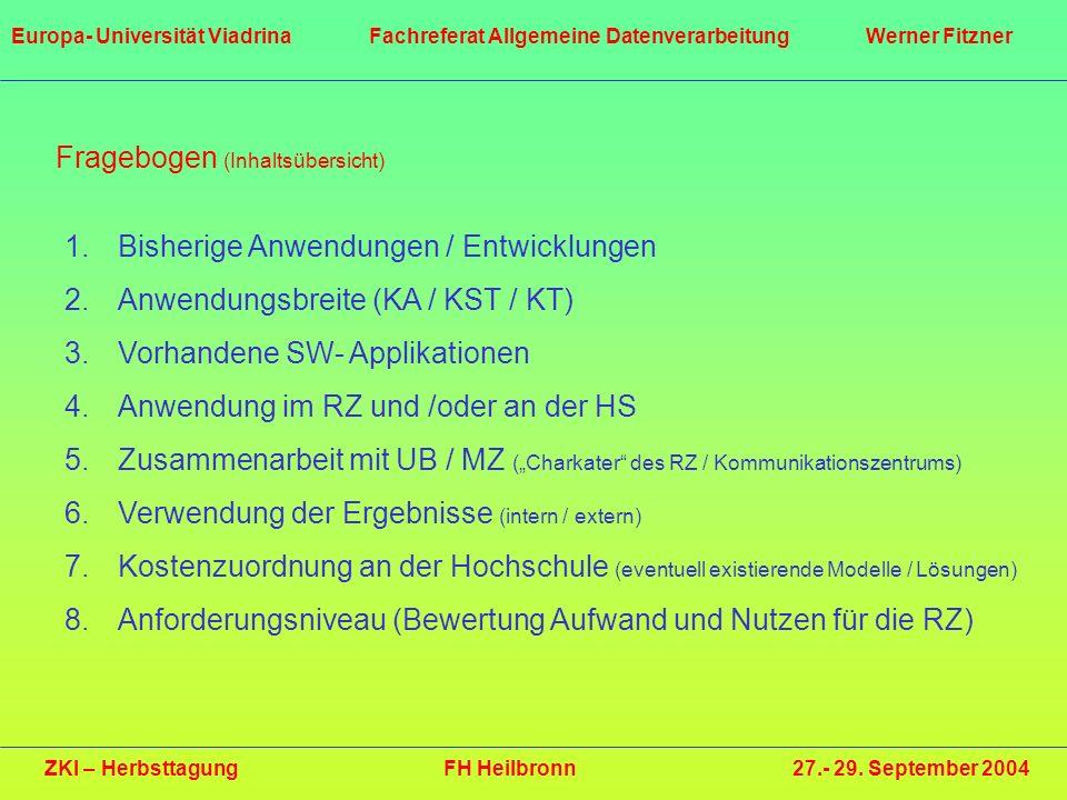 Fragebogen (Inhaltsübersicht) 1.Bisherige Anwendungen / Entwicklungen 2.Anwendungsbreite (KA / KST / KT) 3.Vorhandene SW- Applikationen 4.Anwendung im