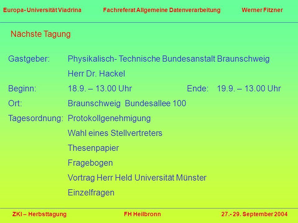 Nächste Tagung Gastgeber: Physikalisch- Technische Bundesanstalt Braunschweig Herr Dr. Hackel Beginn:18.9. – 13.00 UhrEnde:19.9. – 13.00 Uhr Ort:Braun