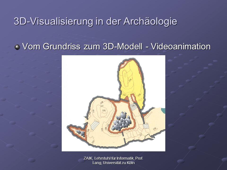 ZAIK, Lehrstuhl für Informatik, Prof. Lang, Universität zu Köln 3D-Visualisierung in der Archäologie Vom Grundriss zum 3D-Modell - Videoanimation