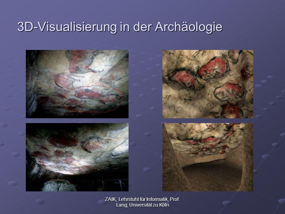 ZAIK, Lehrstuhl für Informatik, Prof. Lang, Universität zu Köln 3D-Visualisierung in der Archäologie