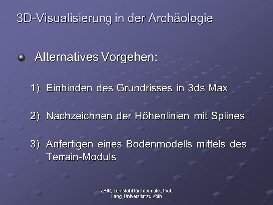 ZAIK, Lehrstuhl für Informatik, Prof. Lang, Universität zu Köln 3D-Visualisierung in der Archäologie Alternatives Vorgehen: 1)Einbinden des Grundrisse