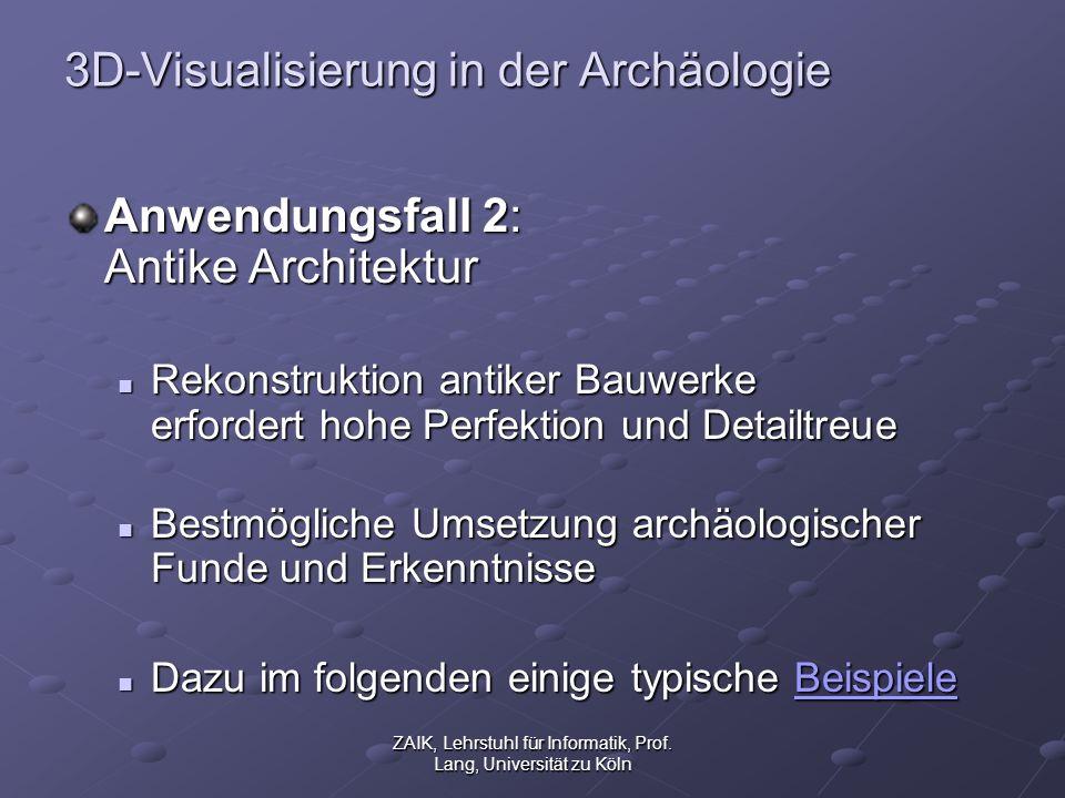 ZAIK, Lehrstuhl für Informatik, Prof. Lang, Universität zu Köln 3D-Visualisierung in der Archäologie Anwendungsfall 2: Antike Architektur Rekonstrukti