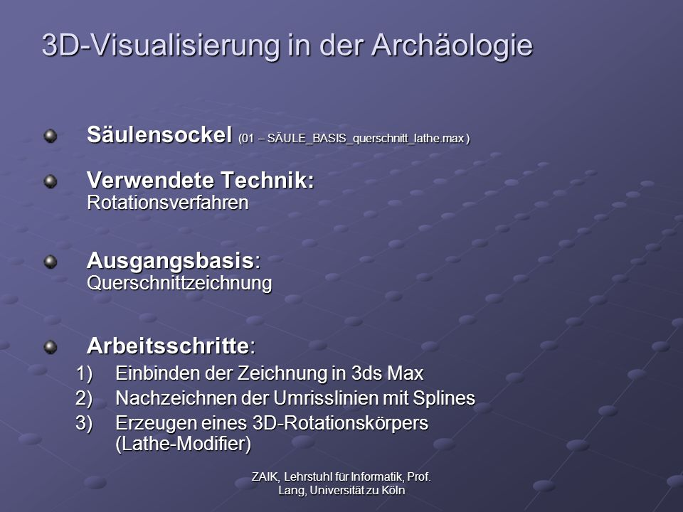 ZAIK, Lehrstuhl für Informatik, Prof. Lang, Universität zu Köln 3D-Visualisierung in der Archäologie Säulensockel (01 – SÄULE_BASIS_querschnitt_lathe.