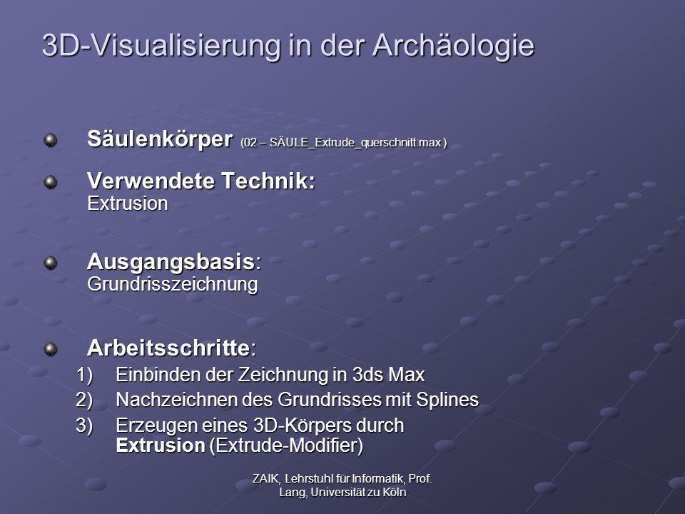ZAIK, Lehrstuhl für Informatik, Prof. Lang, Universität zu Köln 3D-Visualisierung in der Archäologie Säulenkörper (02 – SÄULE_Extrude_querschnitt.max