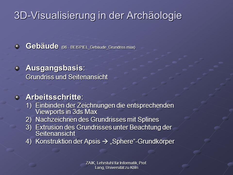 ZAIK, Lehrstuhl für Informatik, Prof. Lang, Universität zu Köln 3D-Visualisierung in der Archäologie Gebäude (06 - BEISPIEL_Gebäude_Grundriss.max) Aus