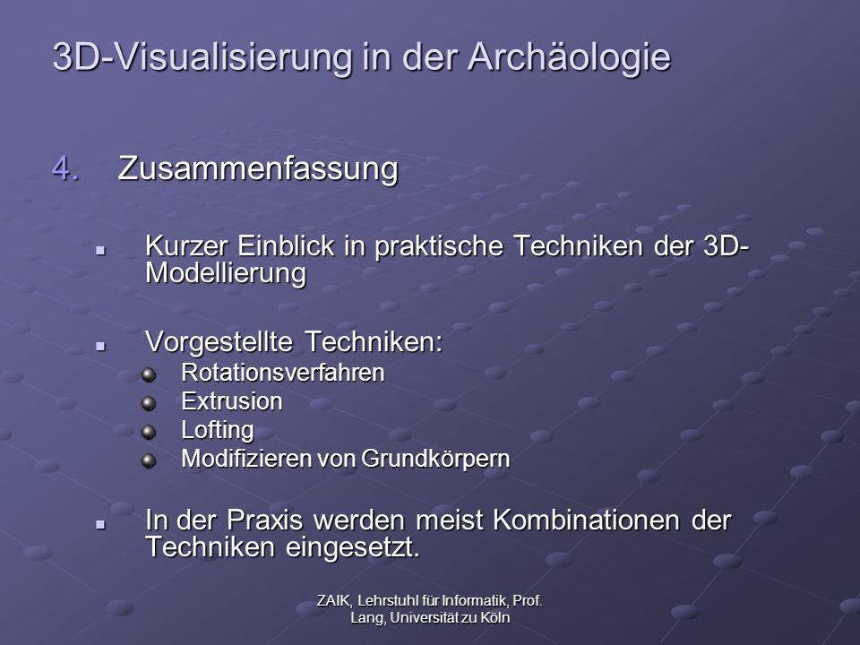 ZAIK, Lehrstuhl für Informatik, Prof. Lang, Universität zu Köln 3D-Visualisierung in der Archäologie 4. Zusammenfassung Kurzer Einblick in praktische