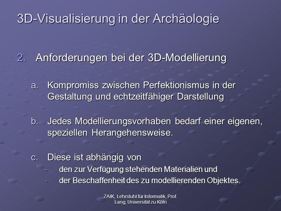 ZAIK, Lehrstuhl für Informatik, Prof. Lang, Universität zu Köln 3D-Visualisierung in der Archäologie 2.Anforderungen bei der 3D-Modellierung a.Komprom