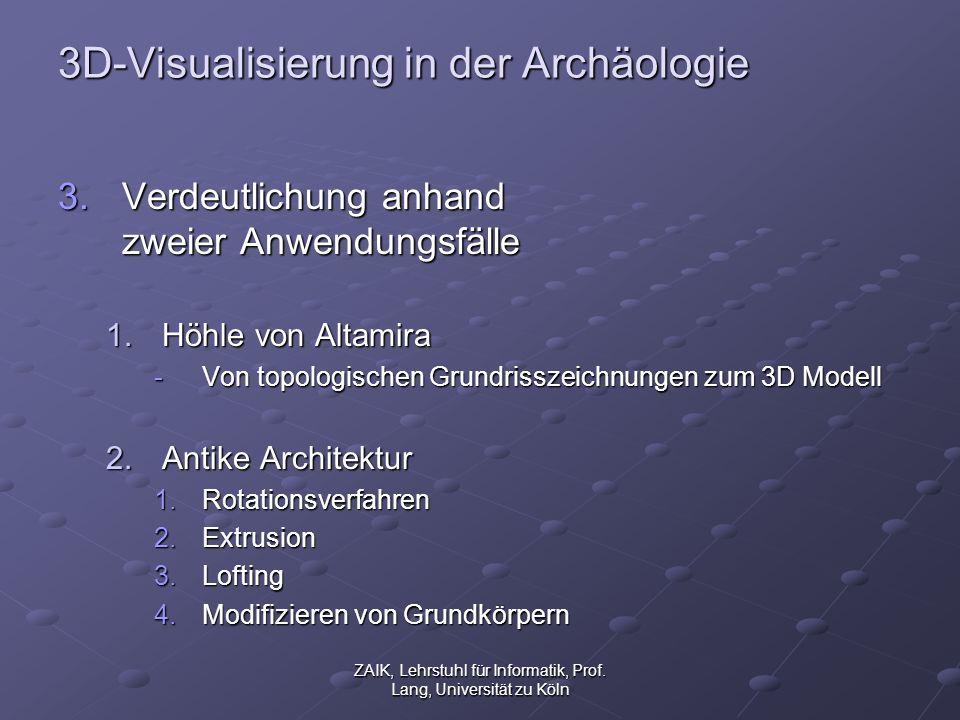 ZAIK, Lehrstuhl für Informatik, Prof. Lang, Universität zu Köln 3D-Visualisierung in der Archäologie 3.Verdeutlichung anhand zweier Anwendungsfälle 1.