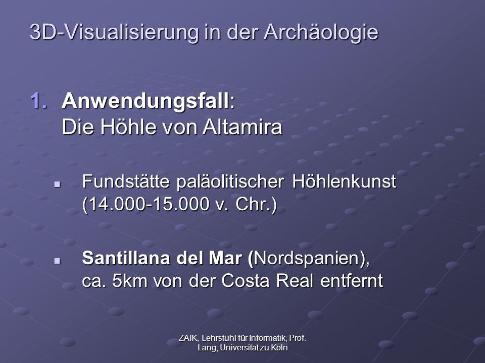 ZAIK, Lehrstuhl für Informatik, Prof. Lang, Universität zu Köln 3D-Visualisierung in der Archäologie 1.Anwendungsfall: Die Höhle von Altamira Fundstät