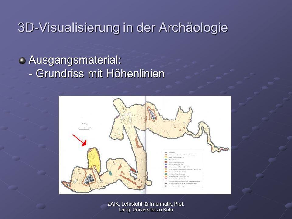 ZAIK, Lehrstuhl für Informatik, Prof. Lang, Universität zu Köln 3D-Visualisierung in der Archäologie Ausgangsmaterial: - Grundriss mit Höhenlinien