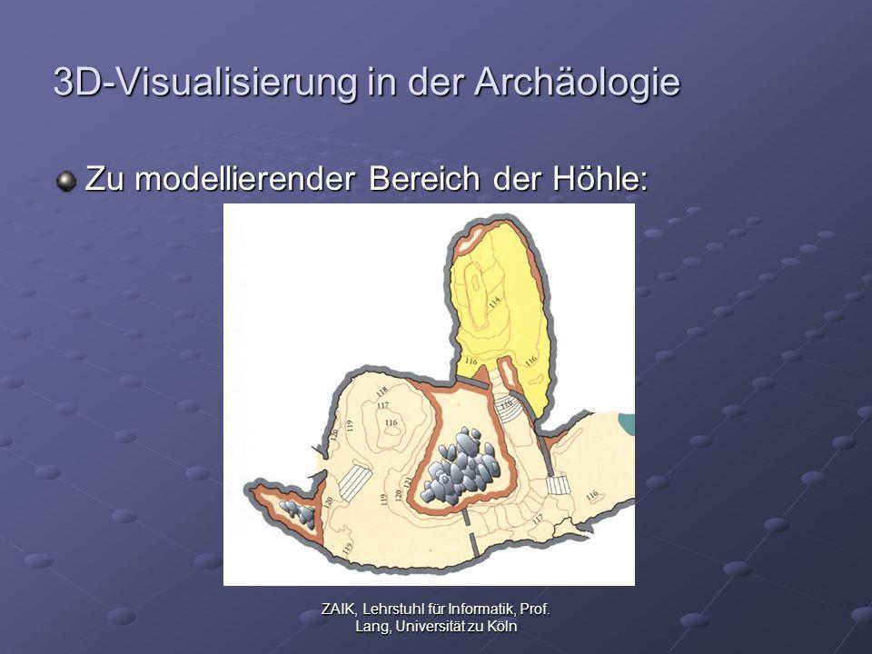 ZAIK, Lehrstuhl für Informatik, Prof. Lang, Universität zu Köln 3D-Visualisierung in der Archäologie Zu modellierender Bereich der Höhle: