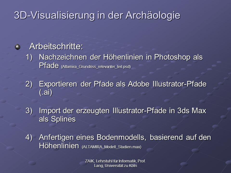 ZAIK, Lehrstuhl für Informatik, Prof. Lang, Universität zu Köln 3D-Visualisierung in der Archäologie Arbeitschritte: 1)Nachzeichnen der Höhenlinien in