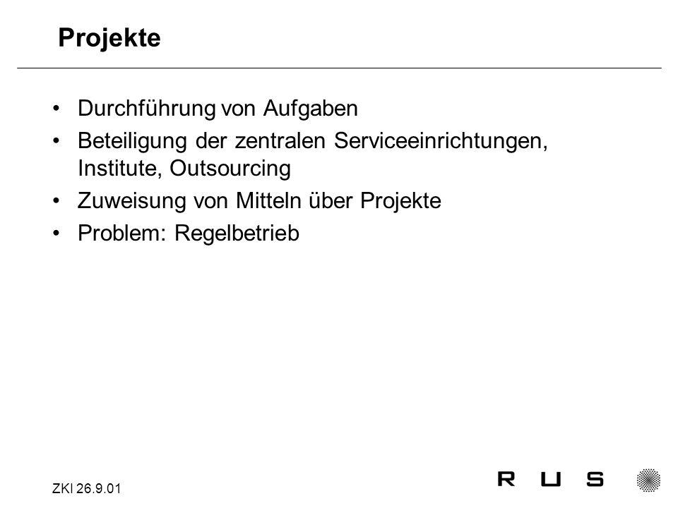 ZKI 26.9.01 Projekte Durchführung von Aufgaben Beteiligung der zentralen Serviceeinrichtungen, Institute, Outsourcing Zuweisung von Mitteln über Projekte Problem: Regelbetrieb