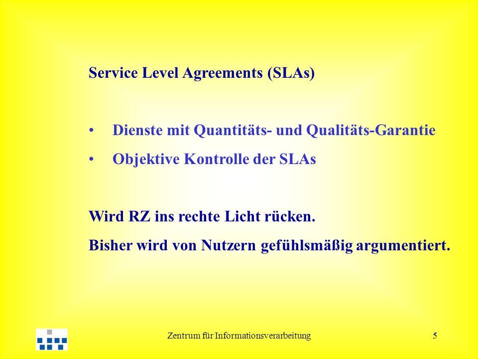 Zentrum für Informationsverarbeitung5 Service Level Agreements (SLAs) Dienste mit Quantitäts- und Qualitäts-Garantie Objektive Kontrolle der SLAs Wird RZ ins rechte Licht rücken.