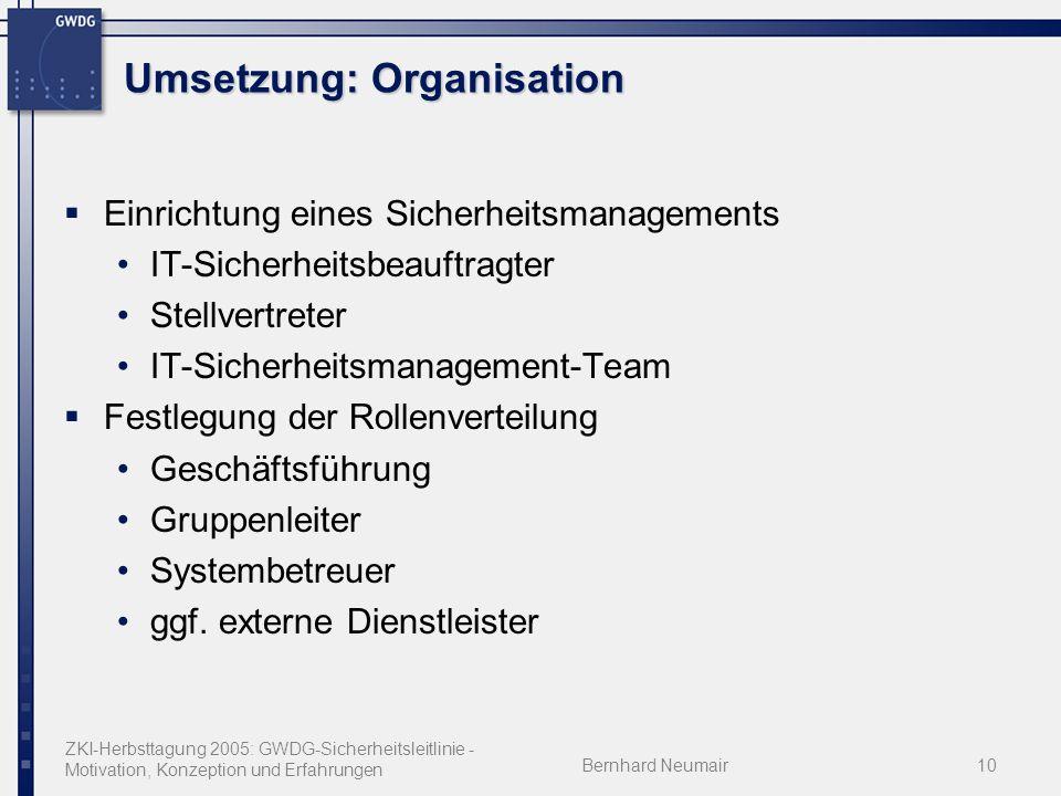 ZKI-Herbsttagung 2005: GWDG-Sicherheitsleitlinie - Motivation, Konzeption und Erfahrungen Bernhard Neumair10 Umsetzung: Organisation Einrichtung eines