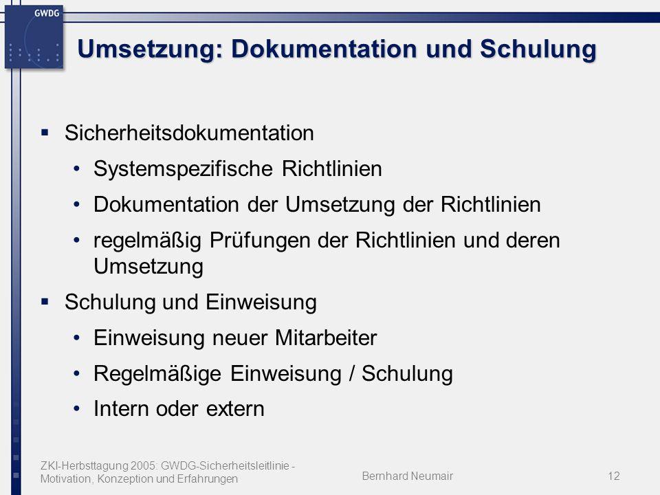 ZKI-Herbsttagung 2005: GWDG-Sicherheitsleitlinie - Motivation, Konzeption und Erfahrungen Bernhard Neumair12 Umsetzung: Dokumentation und Schulung Sic