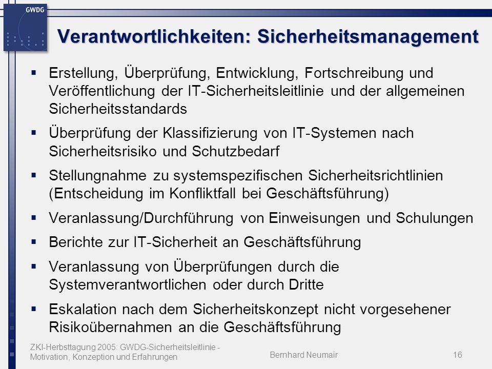 ZKI-Herbsttagung 2005: GWDG-Sicherheitsleitlinie - Motivation, Konzeption und Erfahrungen Bernhard Neumair16 Verantwortlichkeiten: Sicherheitsmanageme
