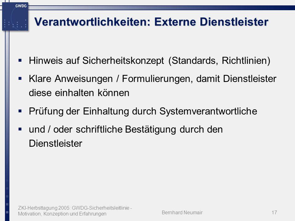 ZKI-Herbsttagung 2005: GWDG-Sicherheitsleitlinie - Motivation, Konzeption und Erfahrungen Bernhard Neumair17 Verantwortlichkeiten: Externe Dienstleist