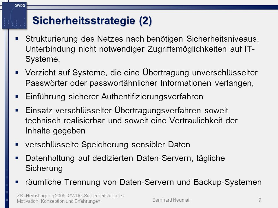 ZKI-Herbsttagung 2005: GWDG-Sicherheitsleitlinie - Motivation, Konzeption und Erfahrungen Bernhard Neumair9 Sicherheitsstrategie (2) Strukturierung de