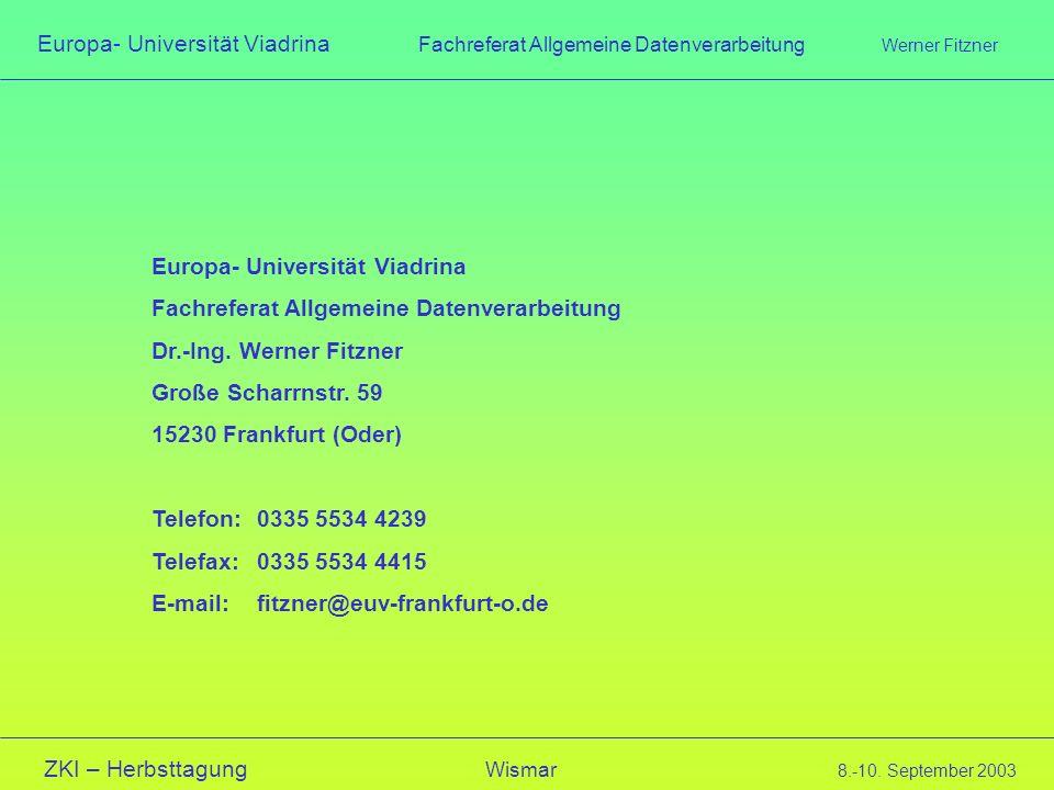 Europa- Universität Viadrina Fachreferat Allgemeine Datenverarbeitung Werner Fitzner ZKI – Herbsttagung Wismar 8.-10. September 2003 Europa- Universit