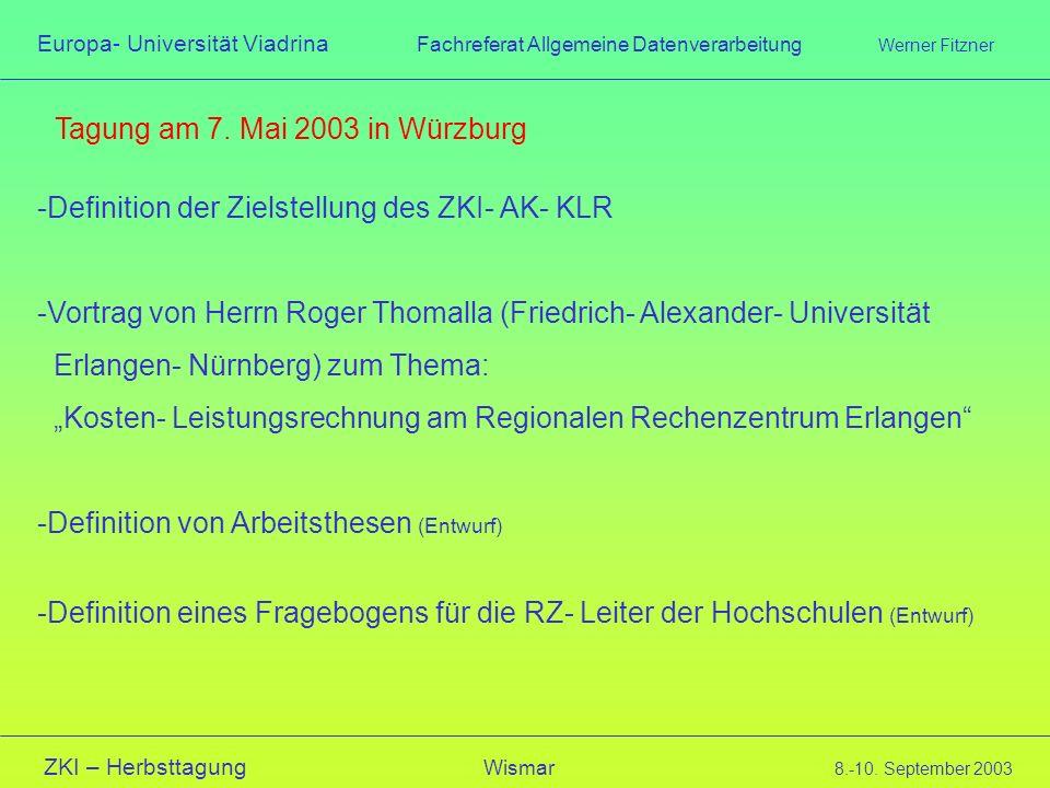 Europa- Universität Viadrina Fachreferat Allgemeine Datenverarbeitung Werner Fitzner ZKI – Herbsttagung Wismar 8.-10. September 2003 Tagung am 7. Mai