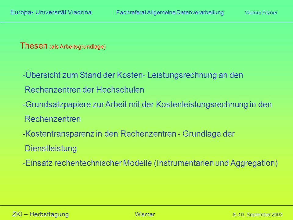 Europa- Universität Viadrina Fachreferat Allgemeine Datenverarbeitung Werner Fitzner ZKI – Herbsttagung Wismar 8.-10. September 2003 Thesen (als Arbei