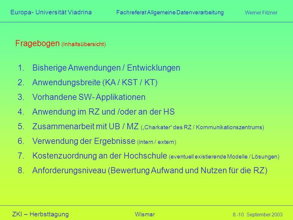 Europa- Universität Viadrina Fachreferat Allgemeine Datenverarbeitung Werner Fitzner ZKI – Herbsttagung Wismar 8.-10. September 2003 Fragebogen (Inhal