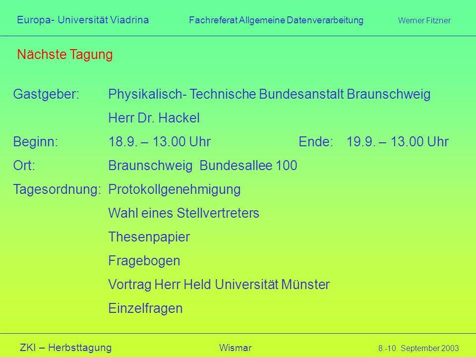 Europa- Universität Viadrina Fachreferat Allgemeine Datenverarbeitung Werner Fitzner ZKI – Herbsttagung Wismar 8.-10. September 2003 Nächste Tagung Ga