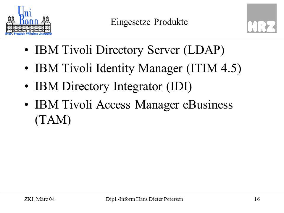 ZKI, März 0416Dipl.-Inform Hans Dieter Petersen Eingesetze Produkte IBM Tivoli Directory Server (LDAP) IBM Tivoli Identity Manager (ITIM 4.5) IBM Dire