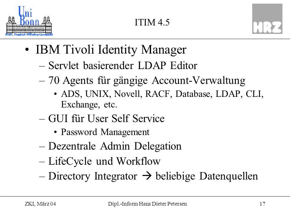 ZKI, März 0417Dipl.-Inform Hans Dieter Petersen ITIM 4.5 IBM Tivoli Identity Manager –Servlet basierender LDAP Editor –70 Agents für gängige Account-V