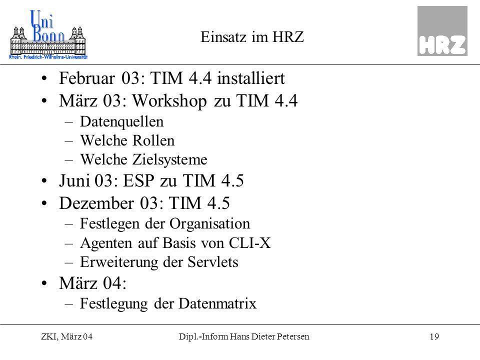 ZKI, März 0419Dipl.-Inform Hans Dieter Petersen Einsatz im HRZ Februar 03: TIM 4.4 installiert März 03: Workshop zu TIM 4.4 –Datenquellen –Welche Roll