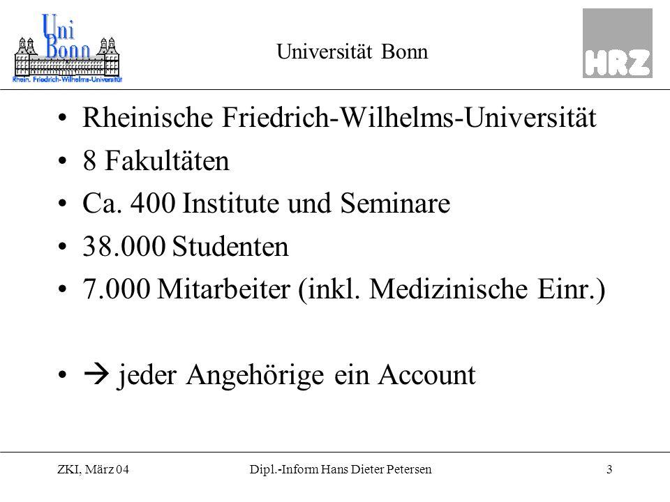 ZKI, März 043Dipl.-Inform Hans Dieter Petersen Universität Bonn Rheinische Friedrich-Wilhelms-Universität 8 Fakultäten Ca. 400 Institute und Seminare