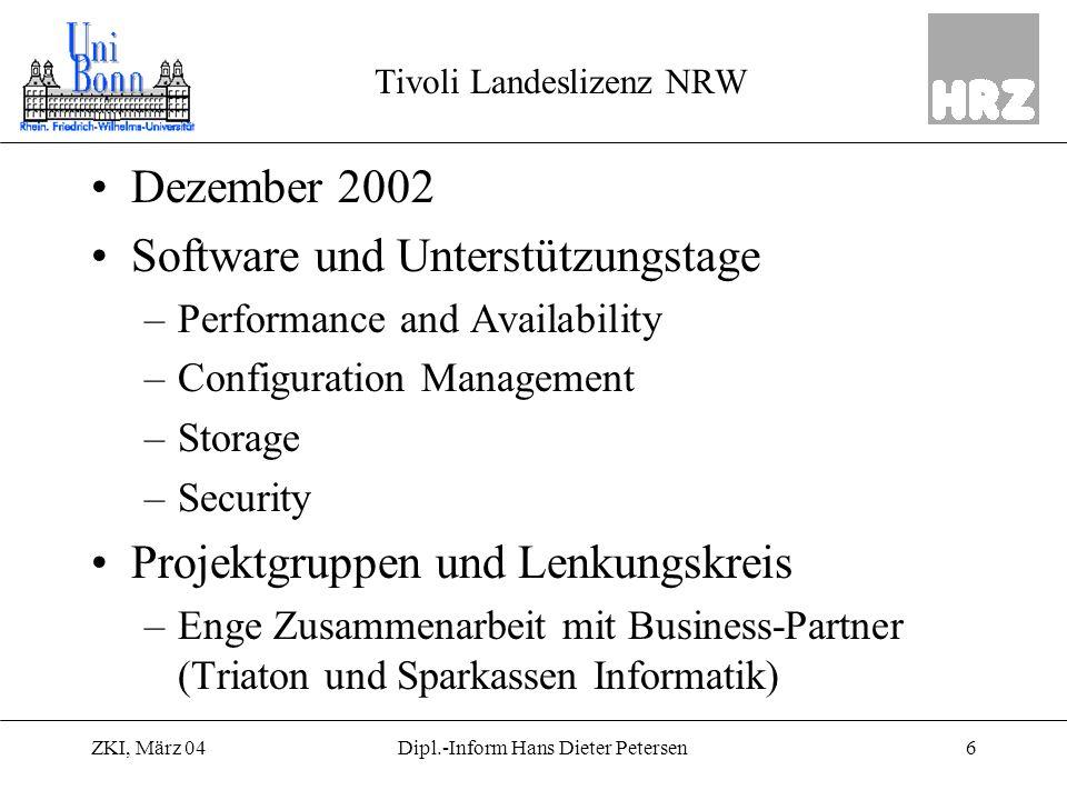 ZKI, März 046Dipl.-Inform Hans Dieter Petersen Tivoli Landeslizenz NRW Dezember 2002 Software und Unterstützungstage –Performance and Availability –Co