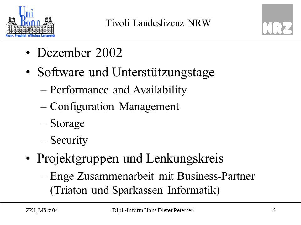 ZKI, März 0417Dipl.-Inform Hans Dieter Petersen ITIM 4.5 IBM Tivoli Identity Manager –Servlet basierender LDAP Editor –70 Agents für gängige Account-Verwaltung ADS, UNIX, Novell, RACF, Database, LDAP, CLI, Exchange, etc.