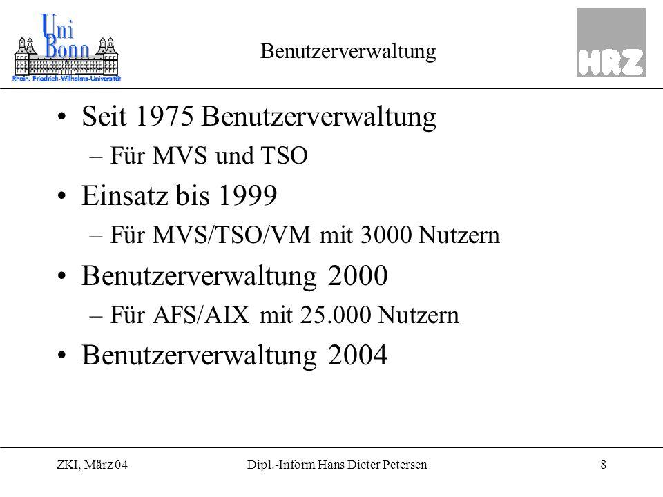 ZKI, März 048Dipl.-Inform Hans Dieter Petersen Benutzerverwaltung Seit 1975 Benutzerverwaltung –Für MVS und TSO Einsatz bis 1999 –Für MVS/TSO/VM mit 3
