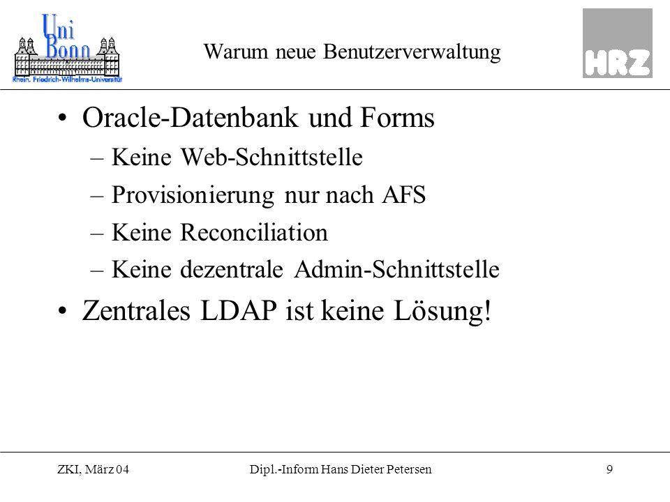 ZKI, März 049Dipl.-Inform Hans Dieter Petersen Warum neue Benutzerverwaltung Oracle-Datenbank und Forms –Keine Web-Schnittstelle –Provisionierung nur