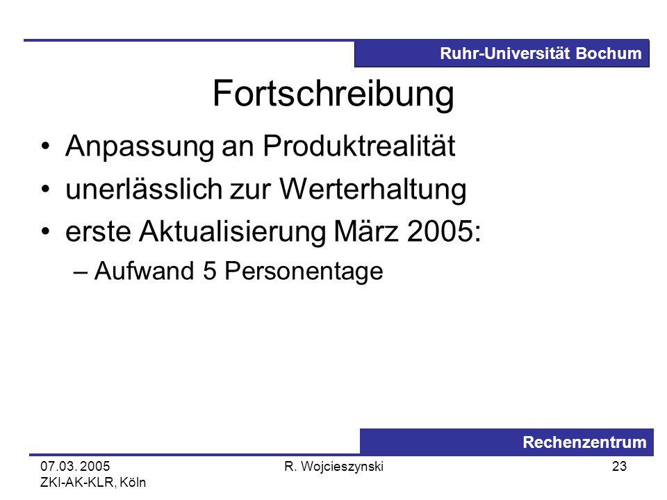 Ruhr-Universität Bochum Rechenzentrum 07.03. 2005 ZKI-AK-KLR, Köln R. Wojcieszynski23 Fortschreibung Anpassung an Produktrealität unerlässlich zur Wer