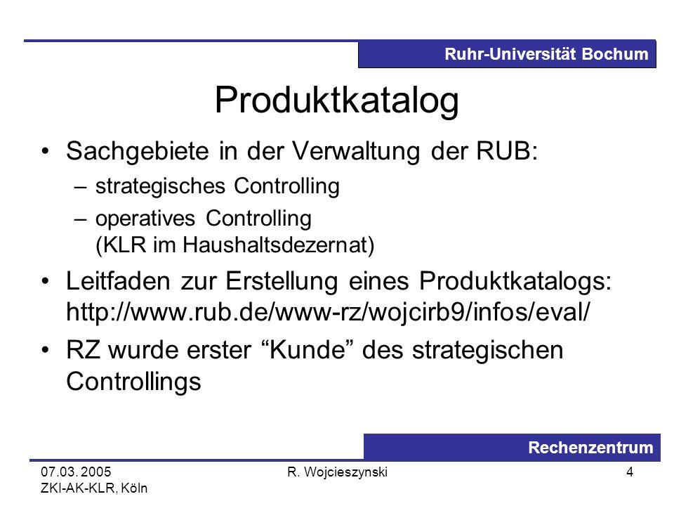 Ruhr-Universität Bochum Rechenzentrum 07.03. 2005 ZKI-AK-KLR, Köln R. Wojcieszynski4 Produktkatalog Sachgebiete in der Verwaltung der RUB: –strategisc