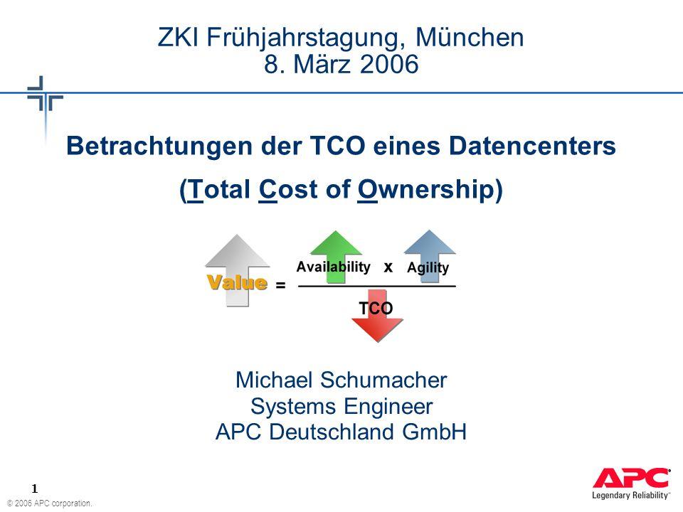 © 2006 APC corporation. 1 ZKI Frühjahrstagung, München 8. März 2006 Betrachtungen der TCO eines Datencenters (Total Cost of Ownership) Michael Schumac