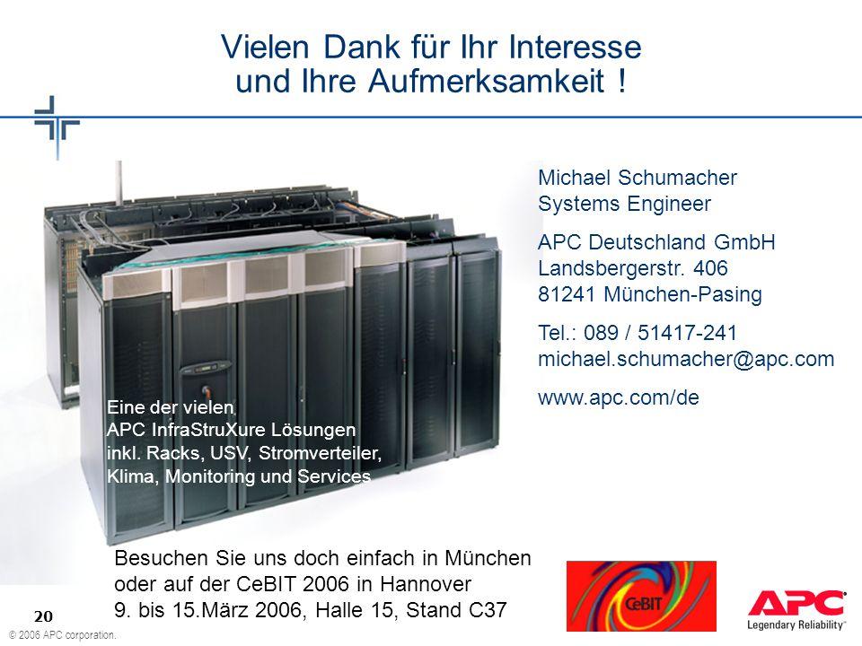 © 2006 APC corporation. 20 Vielen Dank für Ihr Interesse und Ihre Aufmerksamkeit ! Eine der vielen APC InfraStruXure Lösungen inkl. Racks, USV, Stromv