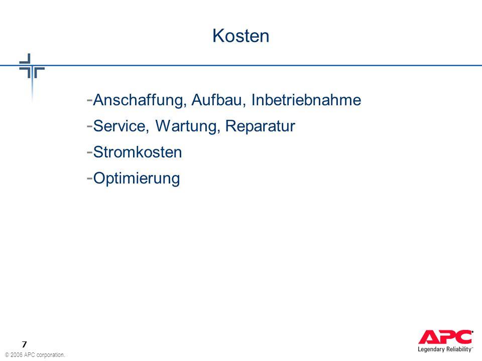 © 2006 APC corporation. 7 Kosten - Anschaffung, Aufbau, Inbetriebnahme - Service, Wartung, Reparatur - Stromkosten - Optimierung