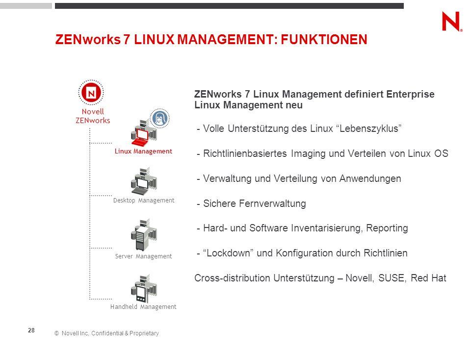 © Novell Inc, Confidential & Proprietary 28 ZENworks 7 Linux Management definiert Enterprise Linux Management neu - Volle Unterstützung des Linux Lebe