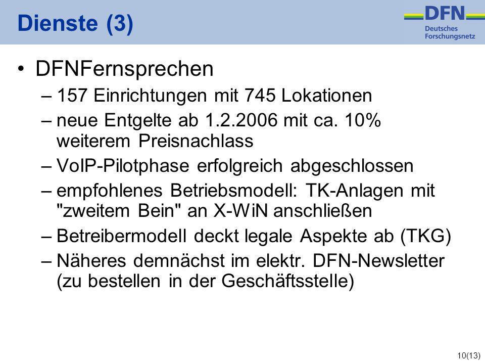 10(13) Dienste (3) DFNFernsprechen –157 Einrichtungen mit 745 Lokationen –neue Entgelte ab 1.2.2006 mit ca.