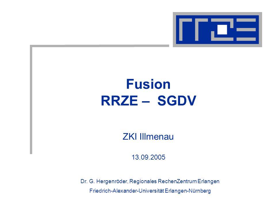 Fusion RRZE – SGDV ZKI Illmenau 13.09.2005 Dr. G. Hergenröder, Regionales RechenZentrum Erlangen Friedrich-Alexander-Universität Erlangen-Nürnberg