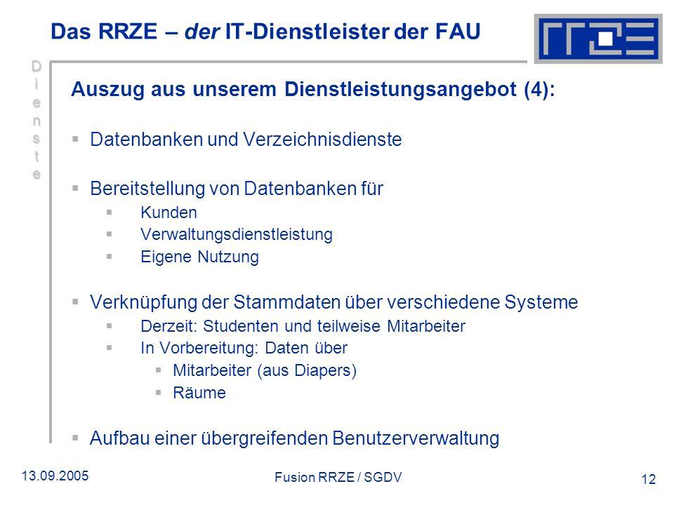 13.09.2005 Fusion RRZE / SGDV 12 DiensteDiensteDiensteDienste Auszug aus unserem Dienstleistungsangebot (4): Datenbanken und Verzeichnisdienste Bereit