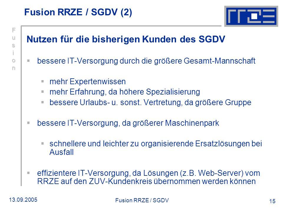 13.09.2005 Fusion RRZE / SGDV 15 Nutzen für die bisherigen Kunden des SGDV bessere IT Versorgung durch die größere Gesamt Mannschaft mehr Expertenwiss