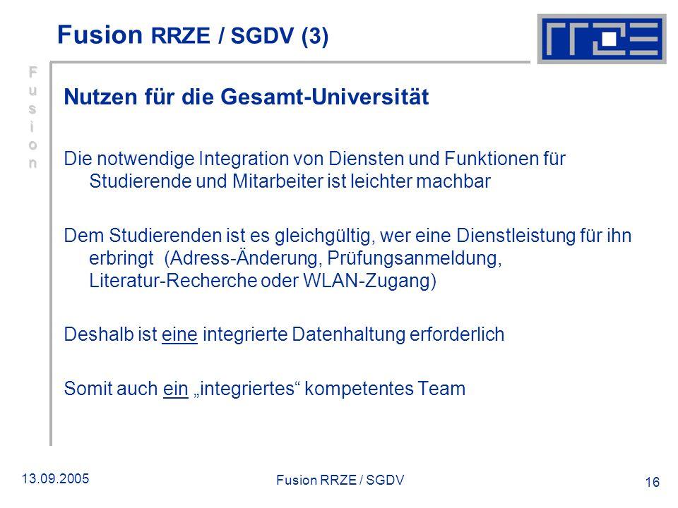 13.09.2005 Fusion RRZE / SGDV 16 Nutzen für die Gesamt Universität Die notwendige Integration von Diensten und Funktionen für Studierende und Mitarbei